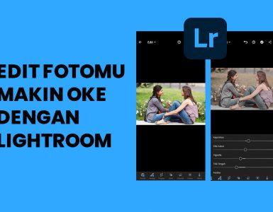 Edit Fotomu Makin Oke dengan Lightroom